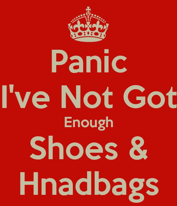 Panic I've Not Got Enough Shoes & Hnadbags