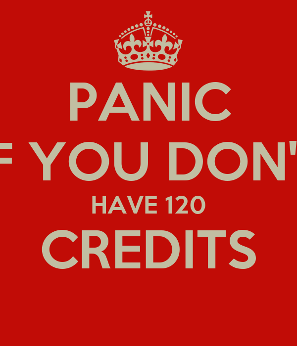 PANIC IF YOU DON'T HAVE 120 CREDITS