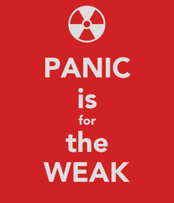 PANIC is for the WEAK