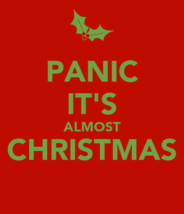 PANIC IT'S ALMOST CHRISTMAS
