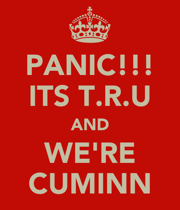 PANIC!!! ITS T.R.U AND WE'RE CUMINN
