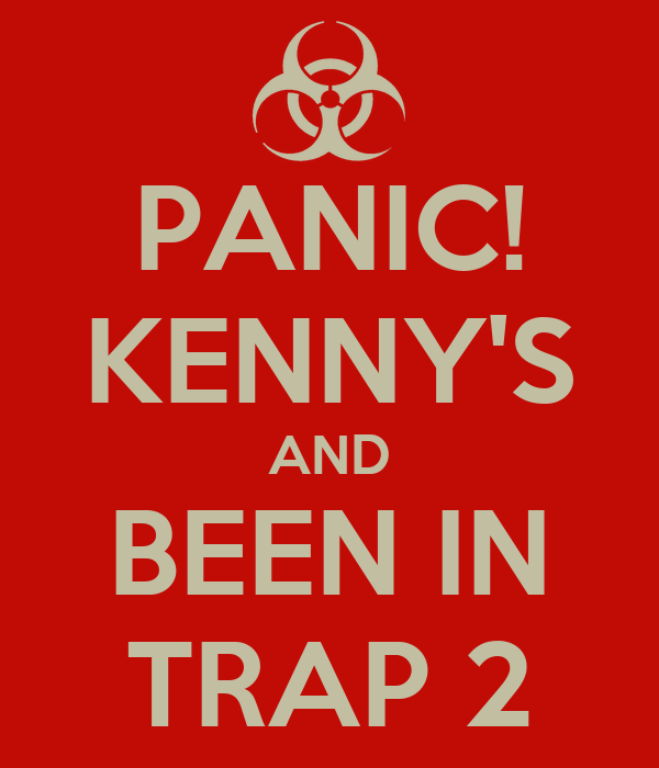 PANIC! KENNY'S AND BEEN IN TRAP 2