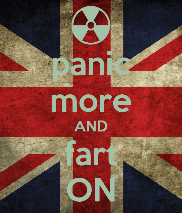 panic more AND fart ON