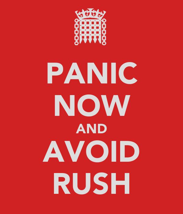 PANIC NOW AND AVOID RUSH