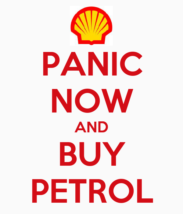 PANIC NOW AND BUY PETROL