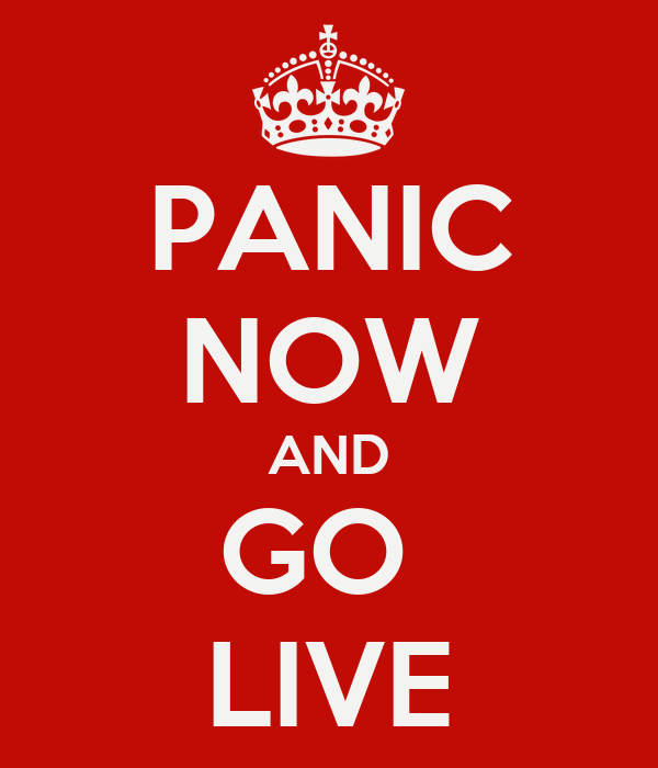 PANIC NOW AND GO  LIVE