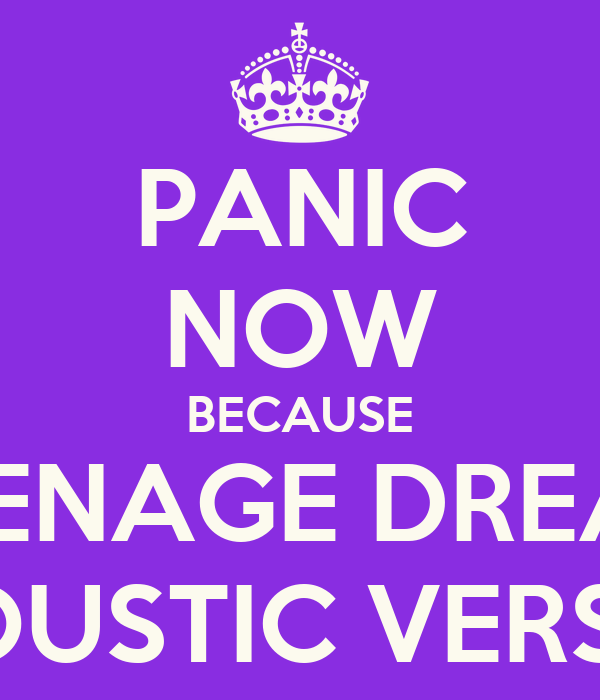 PANIC NOW BECAUSE TEENAGE DREAM ACOUSTIC VERSION