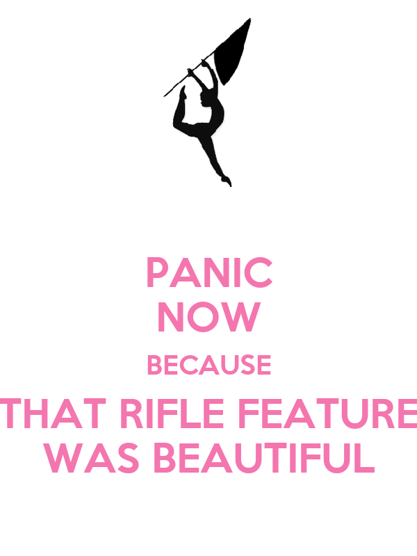PANIC NOW BECAUSE THAT RIFLE FEATURE WAS BEAUTIFUL