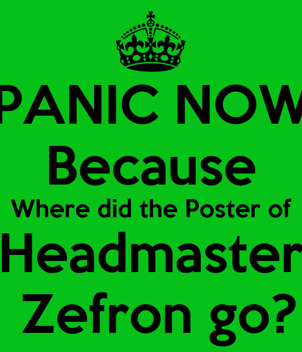 PANIC NOW Because Where did the Poster of Headmaster  Zefron go?