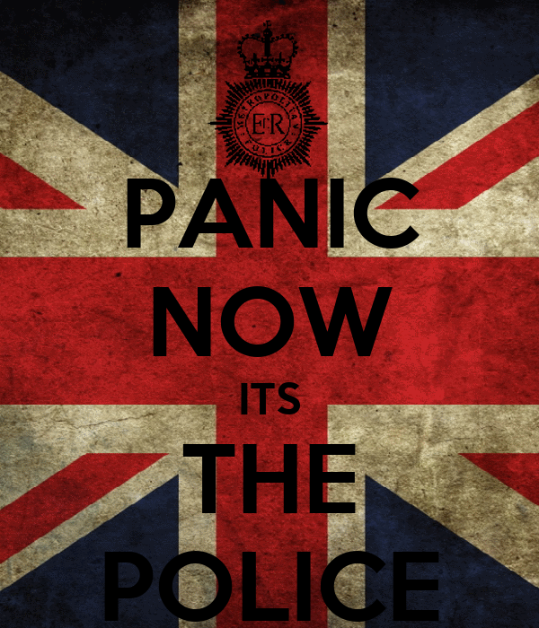 PANIC NOW ITS THE POLICE