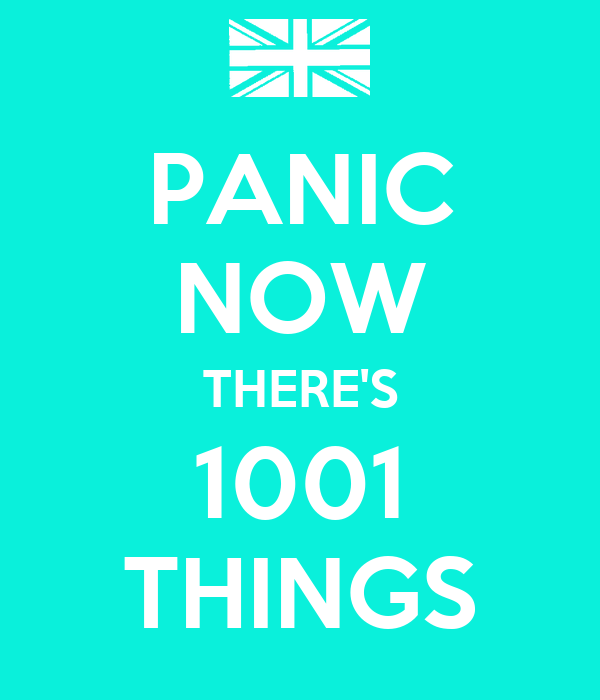 PANIC NOW THERE'S 1001 THINGS