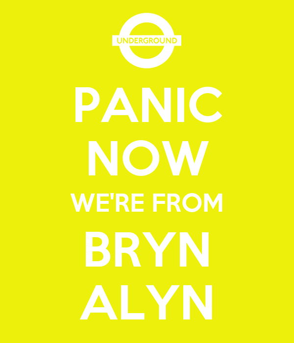 PANIC NOW WE'RE FROM BRYN ALYN