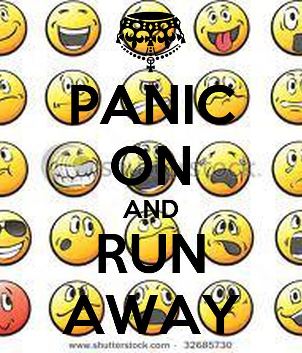 PANIC ON AND RUN AWAY