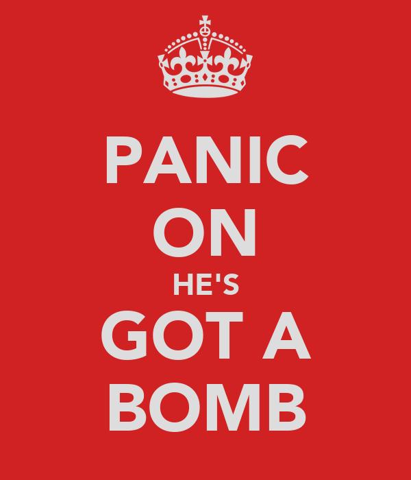 PANIC ON HE'S GOT A BOMB