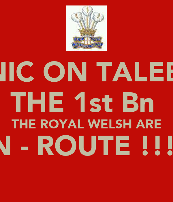 PANIC ON TALEBAN THE 1st Bn  THE ROYAL WELSH ARE EN - ROUTE !!!!!