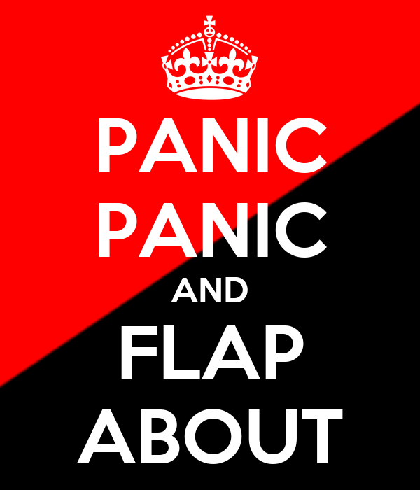 PANIC PANIC AND FLAP ABOUT