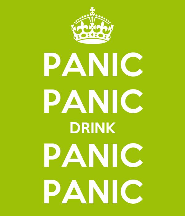 PANIC PANIC DRINK PANIC PANIC