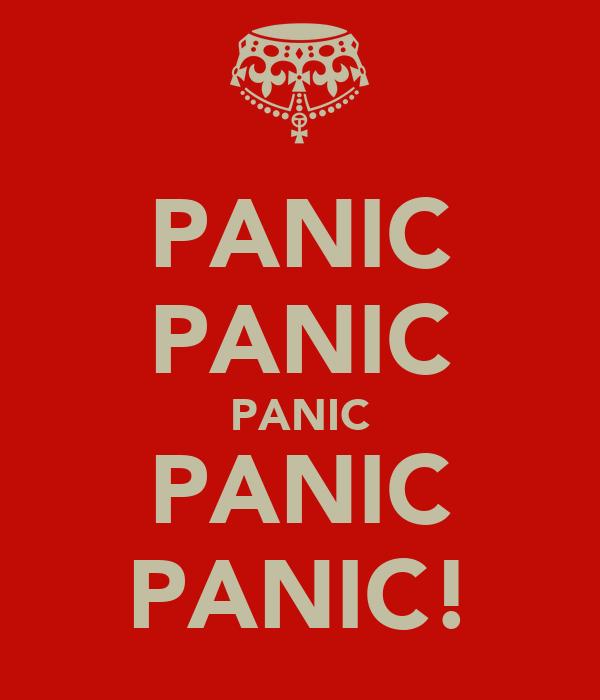 PANIC PANIC PANIC PANIC PANIC!