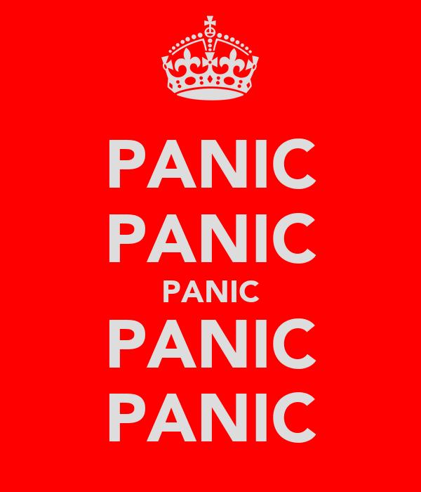 PANIC PANIC PANIC PANIC PANIC