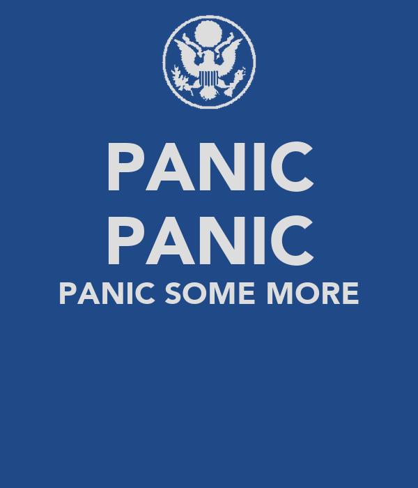 PANIC PANIC PANIC SOME MORE