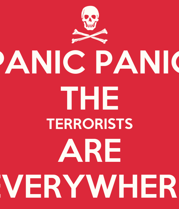 PANIC PANIC THE TERRORISTS ARE EVERYWHERE