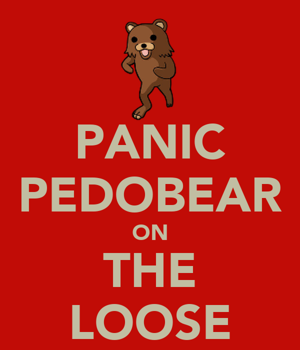 PANIC PEDOBEAR ON THE LOOSE