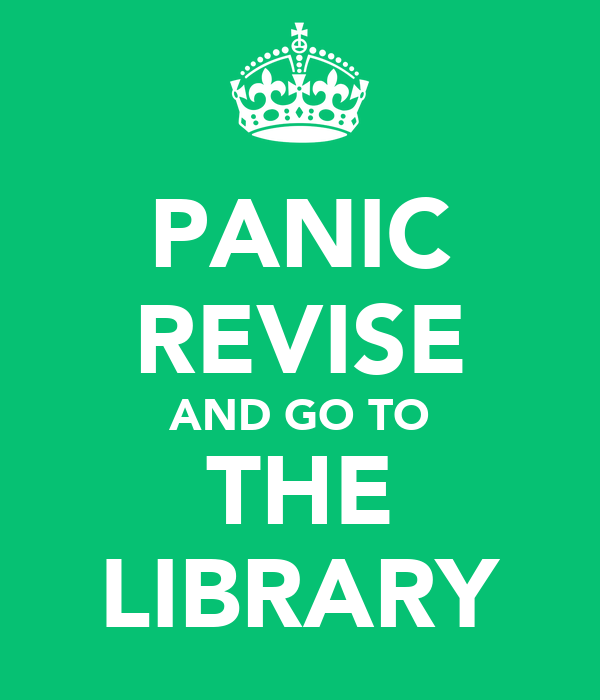 PANIC REVISE AND GO TO THE LIBRARY