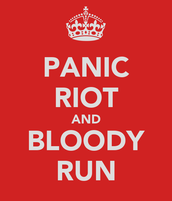 PANIC RIOT AND BLOODY RUN