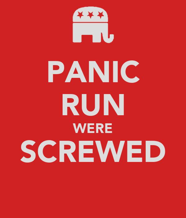 PANIC RUN WERE SCREWED