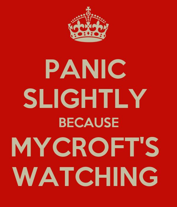 PANIC  SLIGHTLY  BECAUSE MYCROFT'S  WATCHING