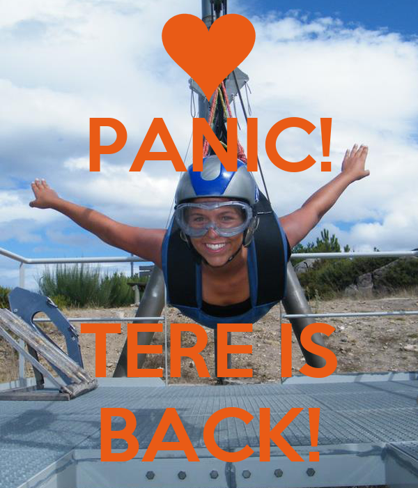 PANIC!   TERE IS BACK!