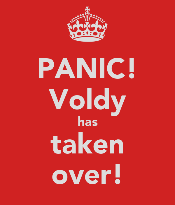 PANIC! Voldy has taken over!