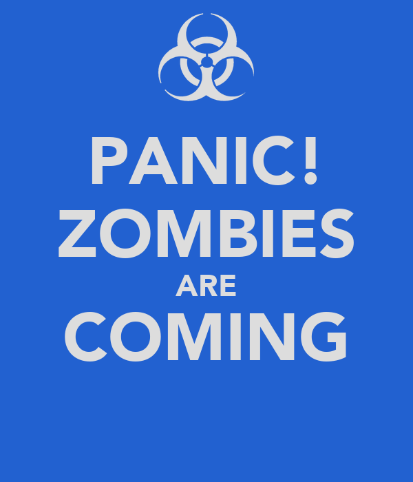 PANIC! ZOMBIES ARE COMING