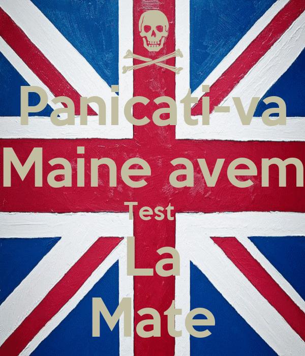 Panicati-va Maine avem Test  La Mate