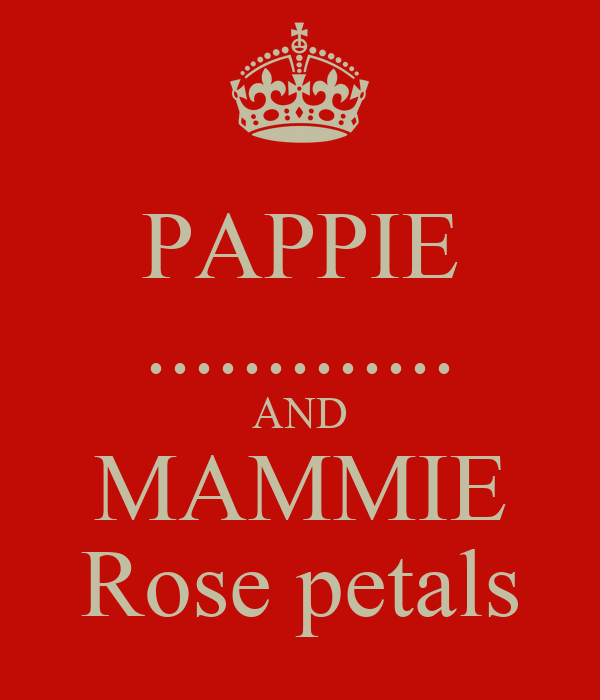 PAPPIE ............. AND MAMMIE Rose petals