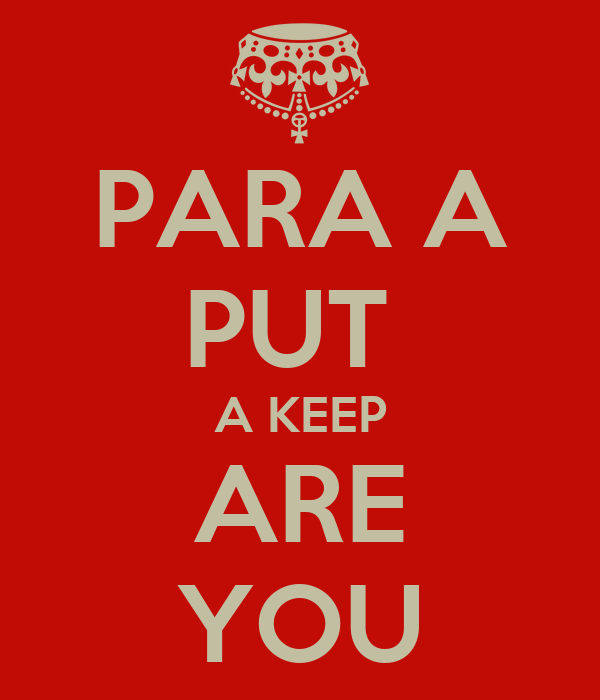 PARA A PUT  A KEEP ARE YOU