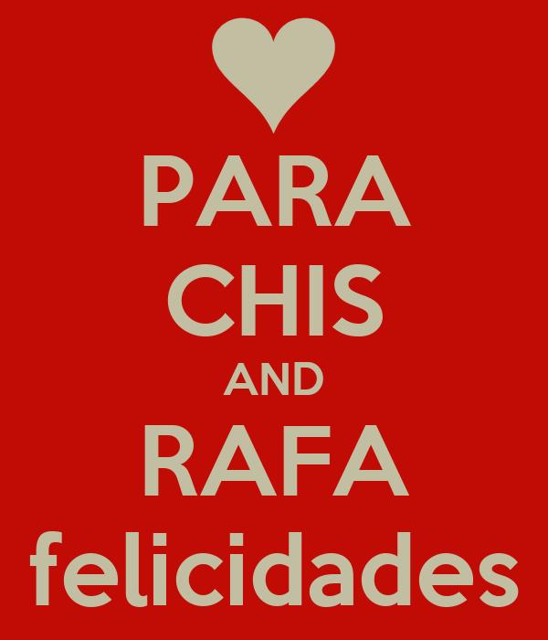 PARA CHIS AND RAFA felicidades