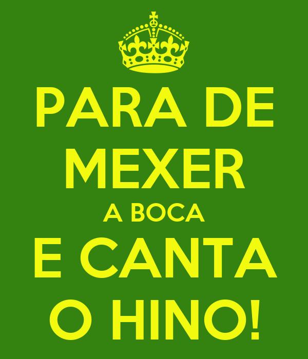 PARA DE MEXER A BOCA E CANTA O HINO!