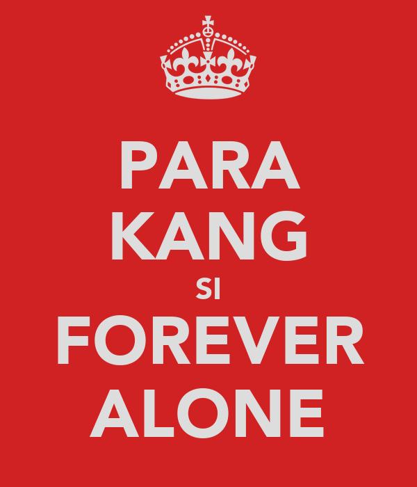 PARA KANG SI FOREVER ALONE