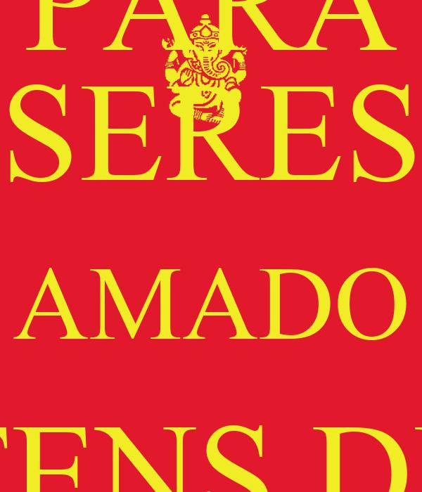 PARA SERES AMADO TENS DE AMAR
