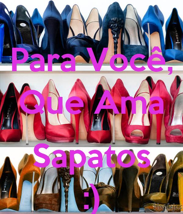 Para Você, Que Ama  Sapatos :)