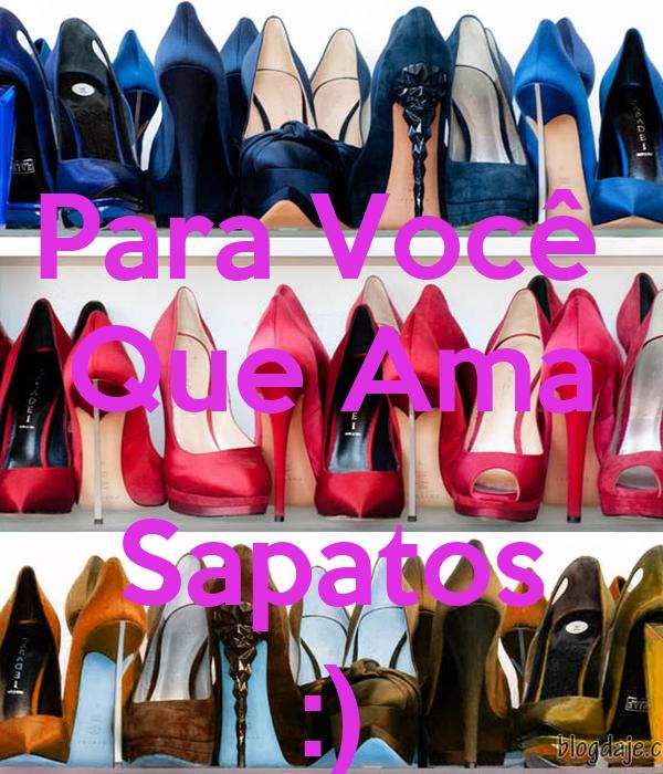 Para Você  Que Ama  Sapatos :)