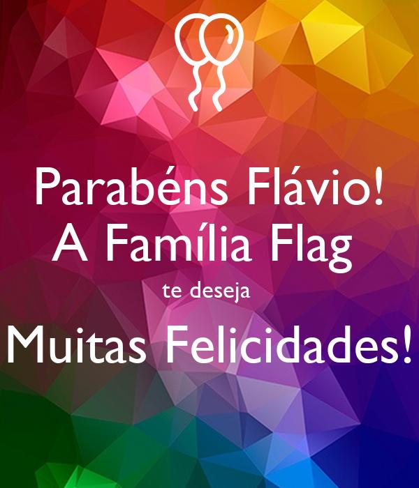 Parabéns Flávio! A Família Flag  te deseja  Muitas Felicidades!