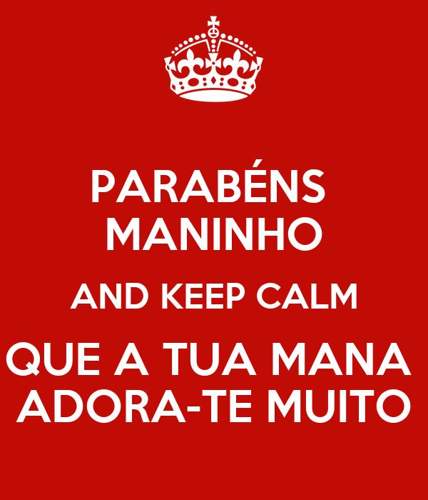 PARABÉNS  MANINHO AND KEEP CALM QUE A TUA MANA  ADORA-TE MUITO