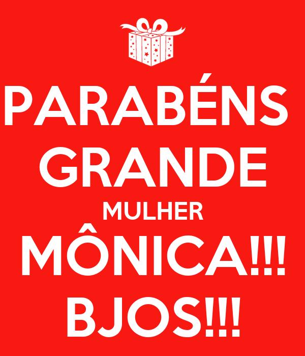 PARABÉNS  GRANDE MULHER MÔNICA!!! BJOS!!!