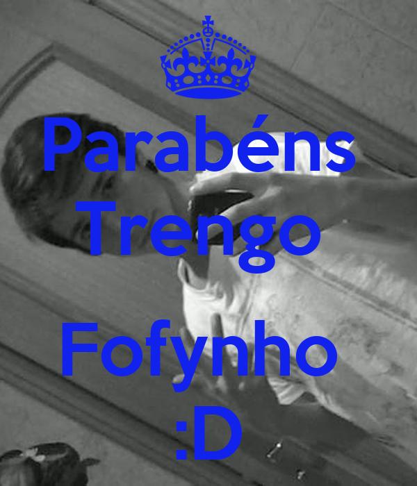 Parabéns  Trengo   Fofynho  :D