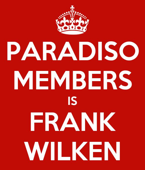 PARADISO MEMBERS IS FRANK WILKEN
