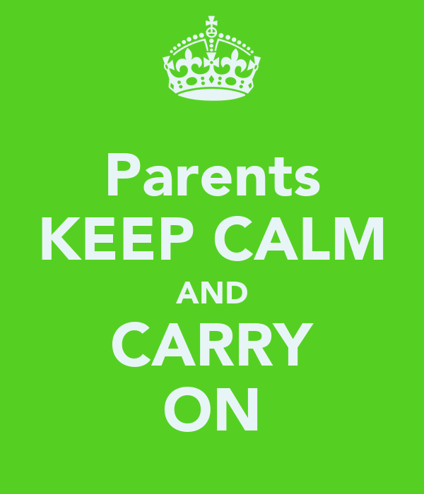 Parents KEEP CALM AND CARRY ON
