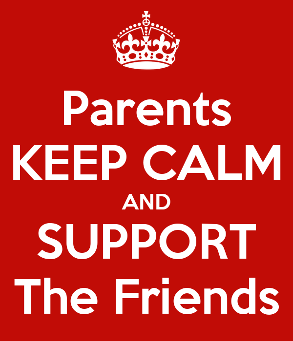 Parents KEEP CALM AND SUPPORT The Friends