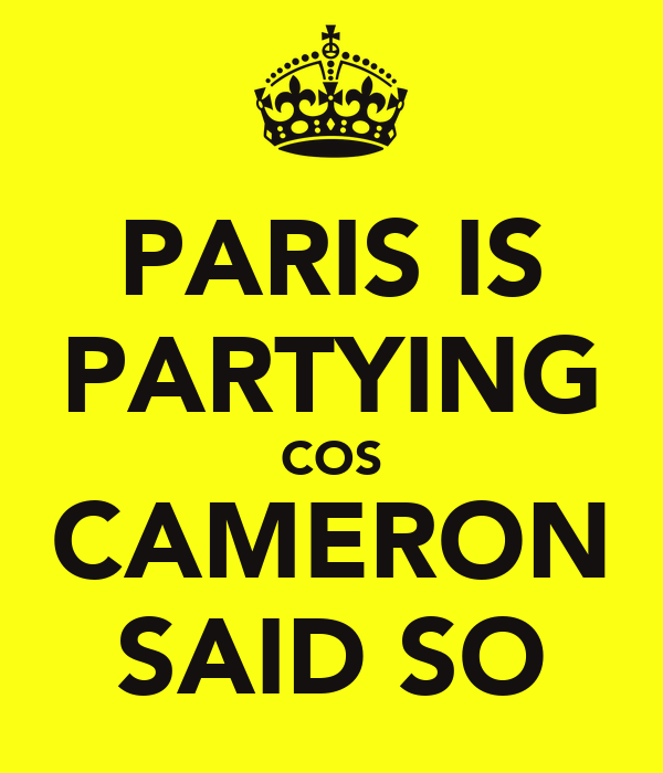PARIS IS PARTYING COS CAMERON SAID SO